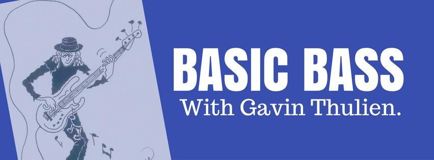 Basic Bass with Gavin Thulien.