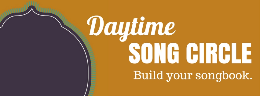 Daytime Song Circle. Build your songbook.
